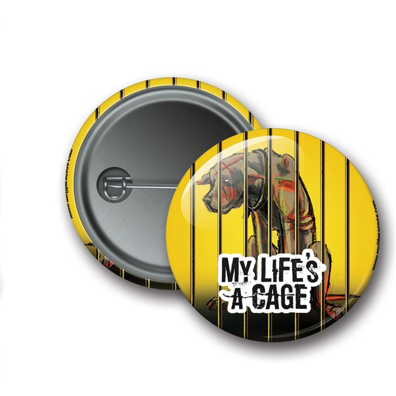 Badge My Life's a Cage - Chien